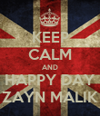 KEEP CALM AND HAPPY DAY ZAYN MALIK - Personalised Poster large