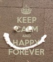 KEEP CALM AND HAPPY FOREVER - Personalised Poster large