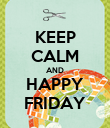 KEEP CALM AND HAPPY FRIDAY - Personalised Poster large