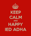 KEEP CALM AND HAPPY IED ADHA - Personalised Poster large