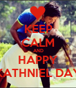 KEEP CALM AND HAPPY KATHNIEL DAY - Personalised Poster small