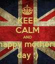 KEEP CALM AND happy mothers day :) - Personalised Poster large
