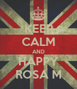 KEEP CALM AND HAPPY ROSA M - Personalised Poster large