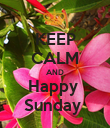 KEEP CALM AND Happy  Sunday  - Personalised Poster large