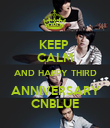 KEEP  CALM AND HAPPY THIRD  ANNIVERSARY  CNBLUE - Personalised Poster large