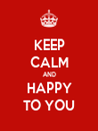 KEEP CALM AND HAPPY TO YOU - Personalised Poster large