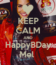 KEEP CALM AND HappyBDay Mel  - Personalised Poster large