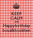 KEEP CALM AND Happybirthday boualkhoukhen - Personalised Poster large