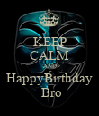 KEEP CALM AND HappyBirthday  Bro - Personalised Poster large