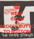 KEEP CALM AND HARDEST BUTTON TO BUTTON - Personalised Poster large