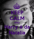 KEEP CALM AND Harry é da Natalia - Personalised Poster small