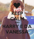 KEEP CALM AND HARRY É DA VANESSA - Personalised Poster large