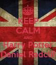 KEEP CALM AND Harry Potter & Daniel Radcliffe - Personalised Poster large
