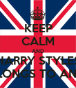 KEEP CALM AND HARRY STYLES BELONGS TO ANNA - Personalised Poster large