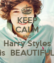 KEEP CALM AND Harry Styles is  BEAUTIFUL - Personalised Poster large
