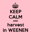 KEEP CALM AND harvest in WEENEN - Personalised Poster large