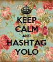 KEEP CALM AND HASHTAG YOLO - Personalised Poster large