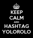 KEEP CALM AND HASHTAG YOLOROLO - Personalised Poster large