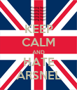 KEEP CALM AND HATE ARSNEL - Personalised Poster large