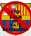 KEEP CALM AND HATE BARCELONA - Personalised Poster large
