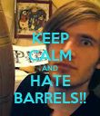 KEEP CALM AND HATE BARRELS!! - Personalised Poster large