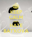 KEEP CALM AND HATE BAT'KOVA - Personalised Poster large