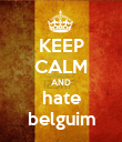 KEEP CALM AND hate belguim - Personalised Poster large