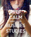 KEEP CALM AND HATE BUSINES STUDIES - Personalised Poster large