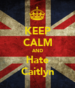 KEEP CALM AND Hate Caitlyn - Personalised Poster large