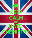 KEEP CALM AND HATE  CHEMISTRY - Personalised Poster large