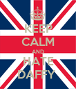 KEEP CALM AND HATE DAFFY  - Personalised Poster large