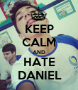 KEEP CALM AND HATE  DANIEL  - Personalised Poster large