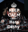 KEEP CALM AND Hate Dashy  - Personalised Poster large
