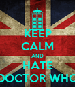 KEEP CALM AND HATE DOCTOR WHO - Personalised Poster large