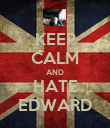 KEEP CALM AND HATE EDWARD - Personalised Poster large
