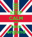 KEEP CALM AND hate england - Personalised Poster large