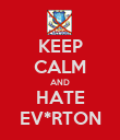 KEEP CALM AND HATE EV*RTON - Personalised Poster large