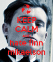 KEEP CALM AND hate finn mikaelson - Personalised Poster large
