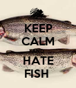 KEEP CALM AND HATE FISH  - Personalised Poster large