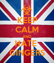 KEEP CALM AND HATE  GINGERS - Personalised Poster large