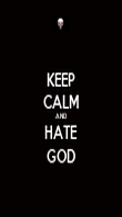 KEEP CALM AND HATE GOD - Personalised Poster large