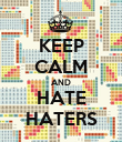 KEEP CALM AND HATE HATERS - Personalised Poster large