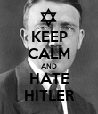 KEEP CALM AND HATE HITLER - Personalised Poster large