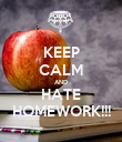 KEEP CALM AND HATE HOMEWORK!!! - Personalised Poster large