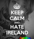 KEEP CALM AND HATE IRELAND - Personalised Poster large