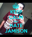 KEEP CALM AND HATE JAMISON - Personalised Poster small