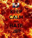 KEEP CALM AND HATE JB!! - Personalised Poster large