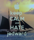 keep  CALM and HATE jedward - Personalised Poster large
