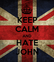 KEEP CALM AND HATE JOHN - Personalised Poster large