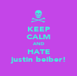 KEEP CALM AND HATE justin beiber! - Personalised Poster large